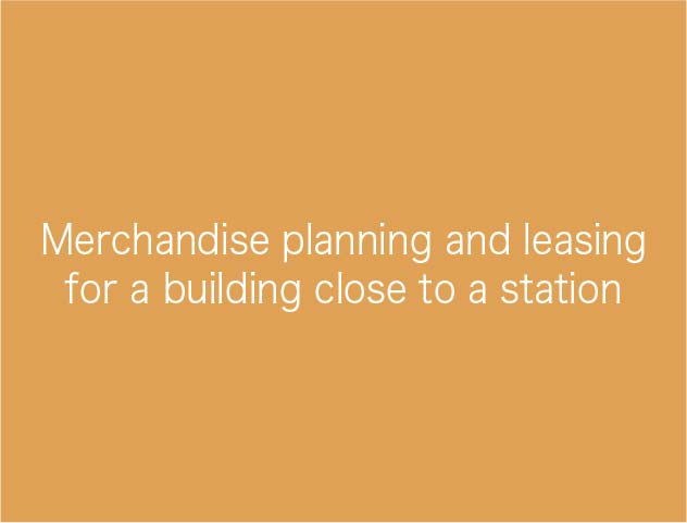 Merchandise planning and leasing fora building close to a station